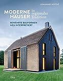 Moderne Häuser in regionaler Tradition: Bewährte Bauformen neu interpretiert - Johannes Kottjé