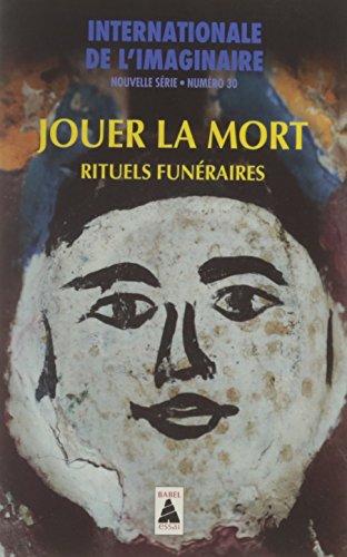 Internationale de l'imaginaire Nouvelle série, N° 30 : Jouer la mort : Rituels funéraires