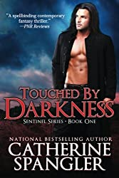 Touched by Darkness - An Urban Fantasy Romance (Book 1, Sentinel Series) by Catherine Spangler (2014-03-03)