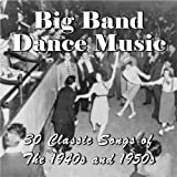Big Band Dance Music: 30 Classic Songs of the 1940s and 1950s