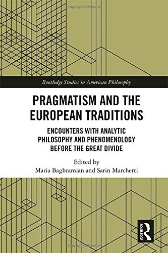 Pragmatism and the European Traditions: Encounters with Analytic Philosophy and Phenomenology before the Great Divide (Routledge Studies in American Philosophy, Band 13)