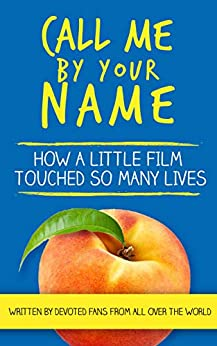 Call Me By Your Name: How a Little Film Touched So Many Lives (English Edition) van [Mirell, Barb]