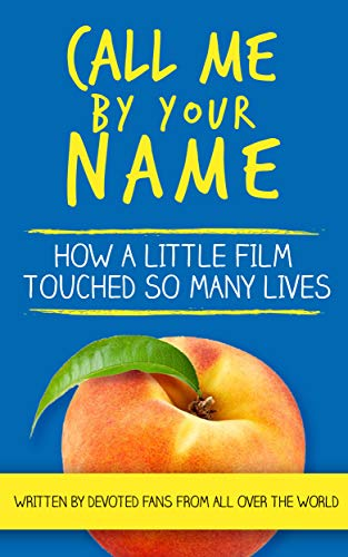 Call Me By Your Name How A Little Film Touched So Many Lives