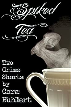 Spiked Tea: Two Crime Shorts (English Edition) di [Buhlert, Cora]