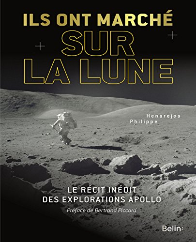 Ils ont marché sur la Lune : Le récit inédit des explorations Apollo par Philippe Henarejos