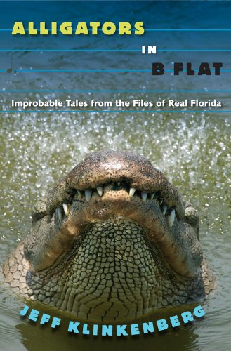 Alligators in B-Flat: Improbable Tales from the Files of Real Florida (Florida History and Culture) (English Edition) -