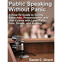 Public Speaking Without Panic: A How-To Guide to Giving Speeches, Presentations, and Oral Exams With Less Fear, Panic, Stress, and Anxiety (English Edition)