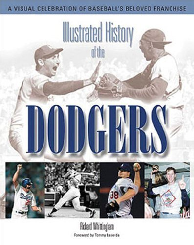 Illustrated History of the Dodgers: A Visual Celebration of Baseball's Beloved Franchise by Richard Whittingham (2005-04-01)