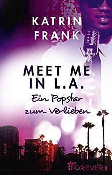 Meet me in L.A.: Ein Popstar zum Verlieben von [Frank, Katrin]