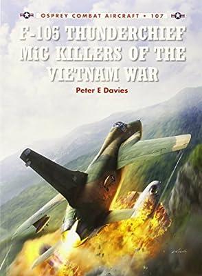F-105 Thunderchief MiG Killers of the Vietnam War (Combat Aircraft 107)