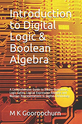 Introduction to Digital Logic & Boolean Algebra: A Comprehensive Guide to Binary Operations, Logic Gates, Logical Expression Analysis and Number ... (Knowledge Empowering Series, Band 2)