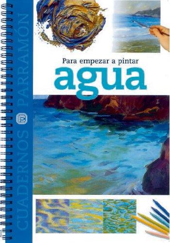 PARA EMPEZAR A PINTAR AGUA (Cuadernos parramón) por EQUIPO PARRAMON