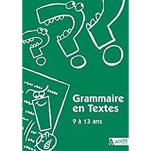 Grammaire en textes 9 a 13 ans