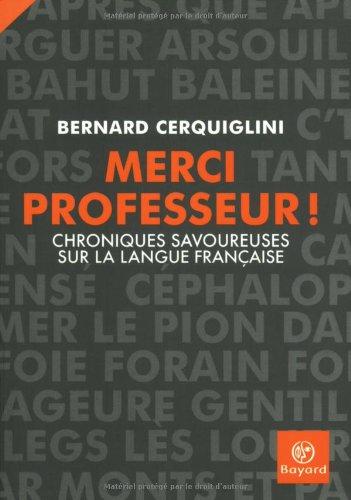 Merci Professeur ! : Chroniques savoureuses sur la langue française