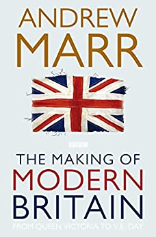The Making of Modern Britain by [Marr, Andrew]