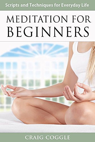 Meditation for Beginners: The Complete Handbook of Scripts and Techniques for Everyday Life (English Edition)