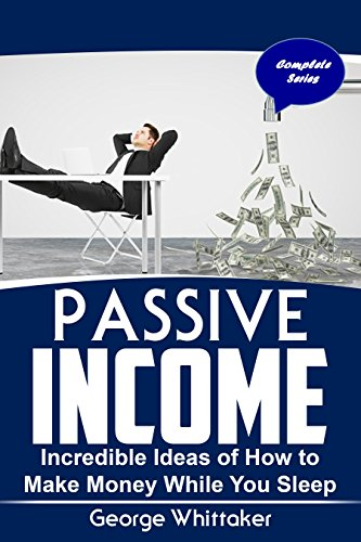 passive-income-incredible-ideas-of-how-to-make-money-while-you-sleep-complete-series-online-business