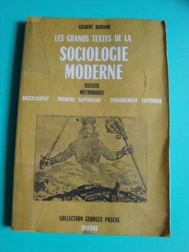 Les Grands textes de la sociologie moderne, recueil méthodique à l'usage des candidats, baccalauréat : 1re supérieure, enseignement supérieur, par Gilbert Durand