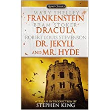 Frankenstein, Dracula, Dr. Jekyll and Mr. Hyde (Signet Classics)