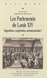 Les parlements de Louis XIV : Opposition, coppération, autonomisation ?