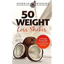 50 Weight Loss Shakes: Lose Weight Naturally With Coconut Oil And Coconut Milk S by Darrin Wiggins (2015-01-12)