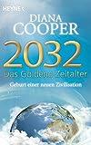2032 - Das Goldene Zeitalter: Geburt einer neuen Zivilisation - Diana Cooper
