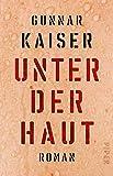 Unter der Haut: Roman von Gunnar Kaiser