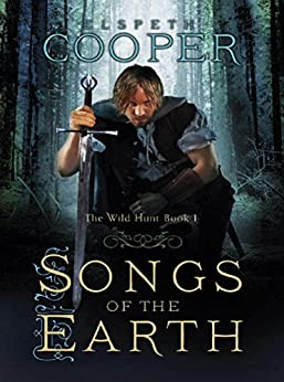 Songs of the Earth: The Wild Hunt Book One by [Cooper, Elspeth]
