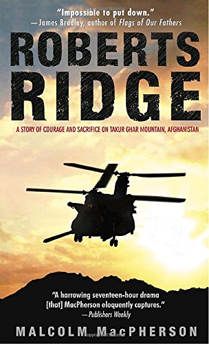 Roberts Ridge: A Story of Courage and Sacrifice on Takur Ghar Mountain, Afghanistan - Malcolm MacPherson