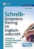 Schreibkompetenz-Training in Englisch 7/8: Verschiedene Textsorten erschließen und eigene Texte erstellen Klasse 7-8 (Schreibkompetenz-Training Sekundarstufe)