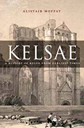 Kelsae: A History of Kelso from Earliest Times by Alistair Moffat (2006-05-31)