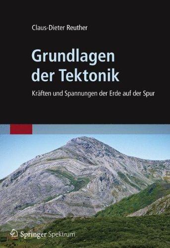 Grundlagen der Tektonik: Kräften und Spannungen der Erde auf der Spur by Claus-Dieter Reuther (2012-03-14)