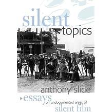 Silent Topics: Essays on Undocumented Areas of Silent Film