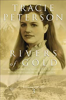 Rivers of Gold (Yukon Quest Book #3) von [Peterson, Tracie]