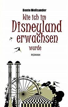 Wie ich im Disneyland erwachsen wurde: Roman