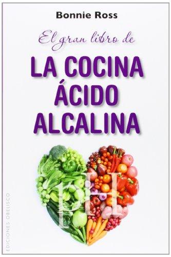 El Gran Libro de la Cocina Acido-Alcalina: Como Equilibrar el Sabor, la Nutricion y el pH en la Comida (Salud Y Vida Natural)