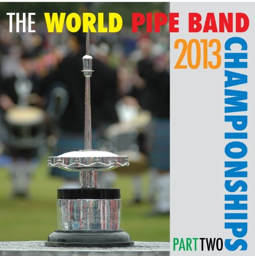World Pipe Band Championships 2013 Part Two
