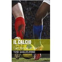 IL CALCIO: (un lunedì al bar) (Italian Edition)