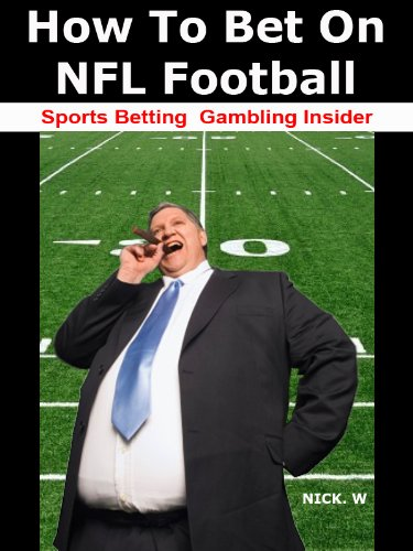 How to Bet on NFL Football (Sports Betting Gambling Insider Special Edition Book 2012) (English Edition)
