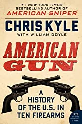 American Gun: A History of the U.S. in Ten Firearms (P.S.) by Kyle, Chris, Doyle, William (2014) Paperback