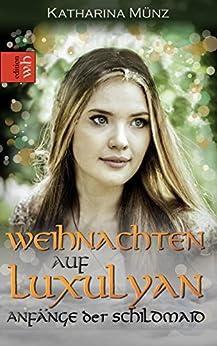 Weihnachten auf Luxulyan: Anfänge der Schildmaid (Schildmaid-Saga 1) (German Edition) by [Münz, Katharina]
