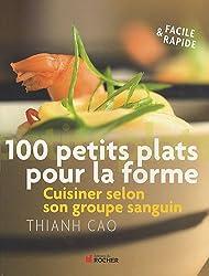 100 petits plats pour la forme : Cuisinez selon votre groupe sanguin