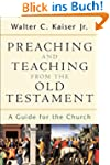 Preaching and Teaching from the Old T...