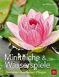 Miniteiche und Wasserspiele: Gestalten - Bepflanzen - Pflegen (BLV)
