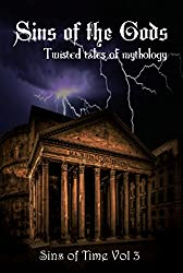 Sins of the Gods: Twisted Tales of Mythology (Sins of Time Book 3)