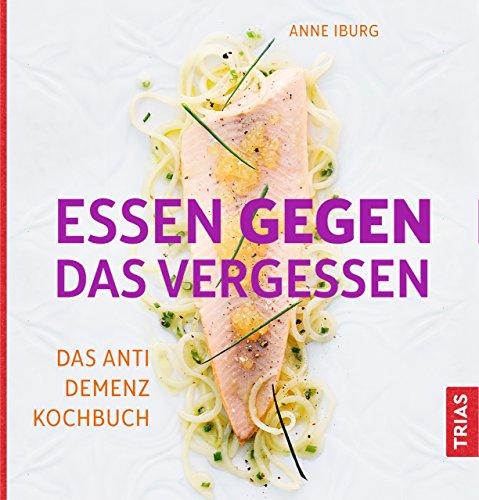 Essen gegen das Vergessen: Das Anti-Demenz-Kochbuch