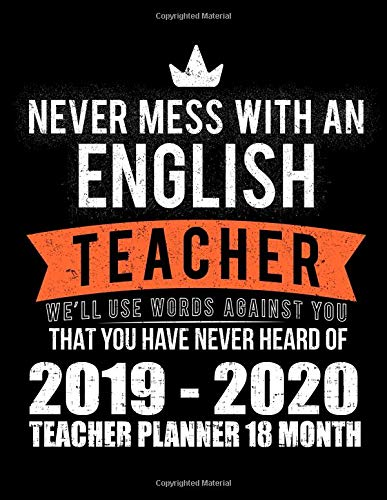 Never Mess With An English Teacher We'll Use Words Against You That You Have Never Heard Of 2019-2020 Teacher Planner 18 Month: Simple Academic ... (Old School Teachers Organizer Planners) por Adam And Marky