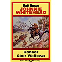Johnnie Whitehead, Bd. 4: Donner über Wallowa (Western-Serie) (German Edition)