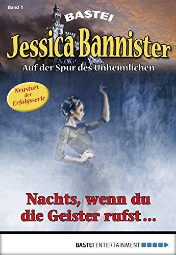 Jessica Bannister - Folge 001: Nachts, wenn du die Geister rufst ... (Die unheimlichen Abenteuer 1)