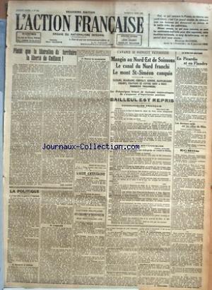 ACTION FRANCAISE (L') [No 243] du 31/08/1918 - PLUTOT QUE LA LIBERATION DU TERRITOIRE LA LIBERTE DE CAILLAUX ! PAR LEON DAUDET - LA POLITIQUE - I. IL FAUT FAIRE LA GUERRE A L'AUTRICHE - II. SCRUPULES ET RESERVES - III. L'IMPOSSIBLE - IV. MESUREZ LES CONSEQUENCES PAR CHARLES MAURRAS - L'AIDE AMERICAINE - LES PRETS AUX ALLIEE - LES DEPENSES DE GUERRE - L'ACTION FRANCAISE AU CHAMP D'HONNEUR - MILLE TRENTE CINQUIEME LISTE - L'AVANCE SE POURSUIT VICTORIEUSE - MANGIN AU NORD-EST DE SOISSONS - LE CANA